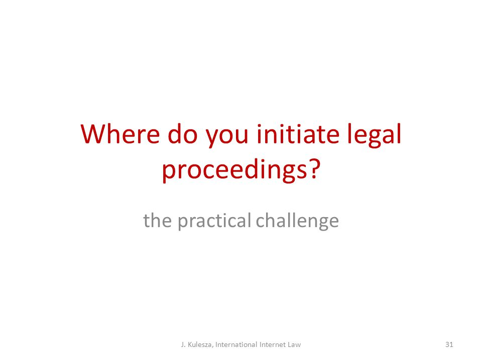 Where do you initiate legal proceedings. the practical challenge J.