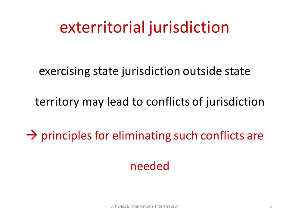 exterritorial jurisdiction exercising state jurisdiction outside state territory may lead to conflicts of jurisdiction  principles for eliminating such conflicts are needed J.