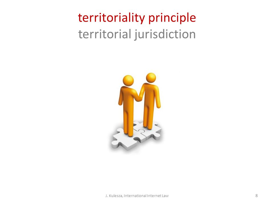 territoriality principle territorial jurisdiction J. Kulesza, International Internet Law 8