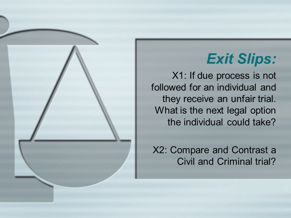 Exit Slips: X1: If due process is not followed for an individual and they receive an unfair trial. What is the next legal option the individual could