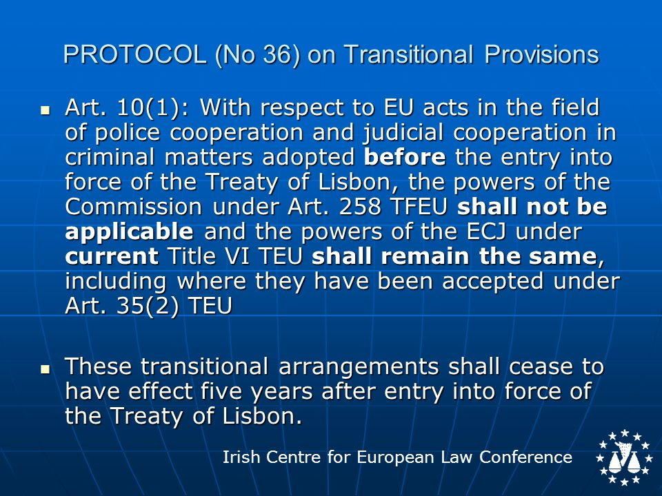 Irish Centre for European Law Conference PROTOCOL (No 36) on Transitional Provisions Art.