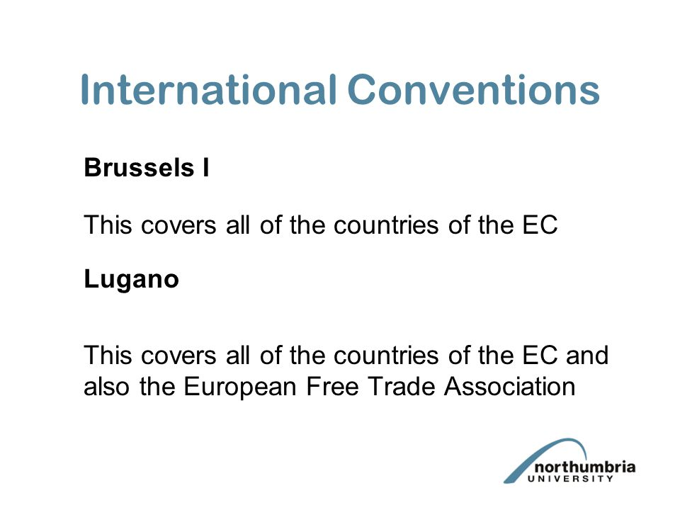 International Conventions Brussels I This covers all of the countries of the EC Lugano This covers all of the countries of the EC and also the Europea