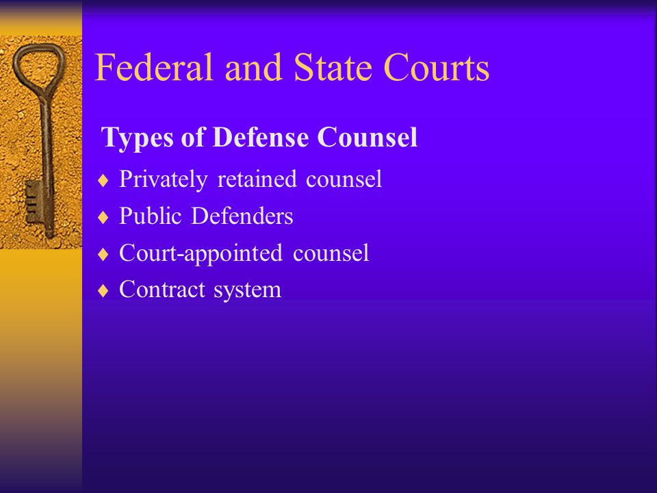 Federal and State Courts  Privately retained counsel  Public Defenders  Court-appointed counsel  Contract system Types of Defense Counsel