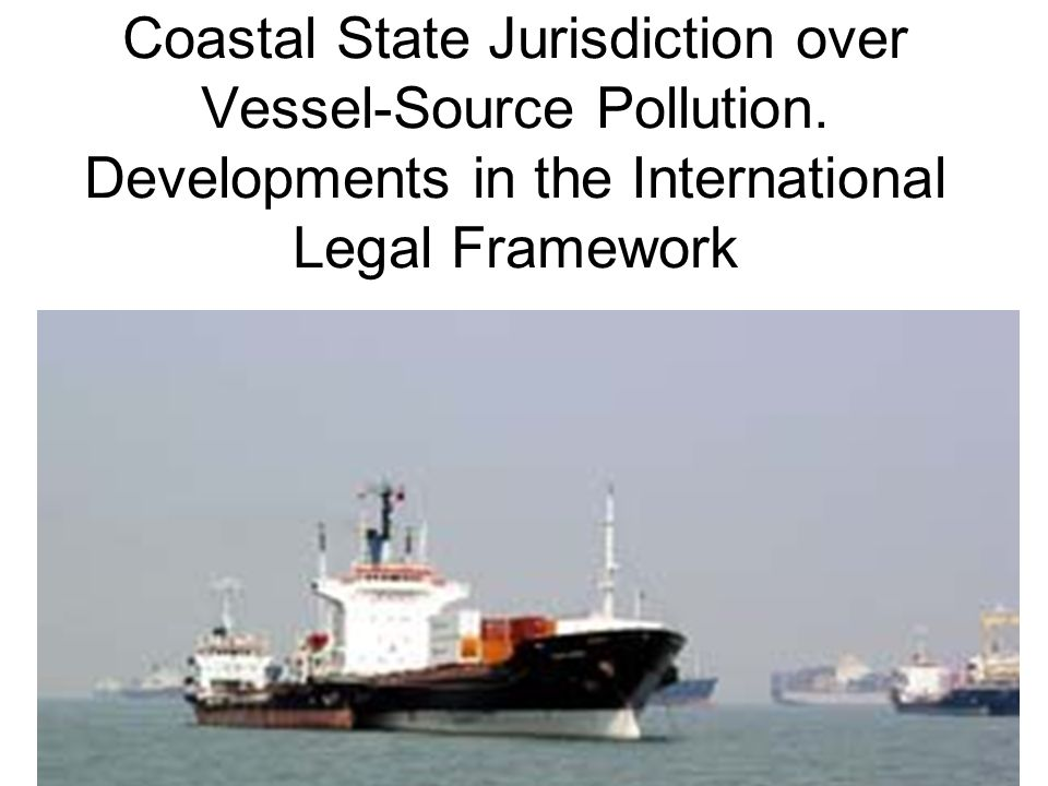 Coastal State Jurisdiction over Vessel-Source Pollution.