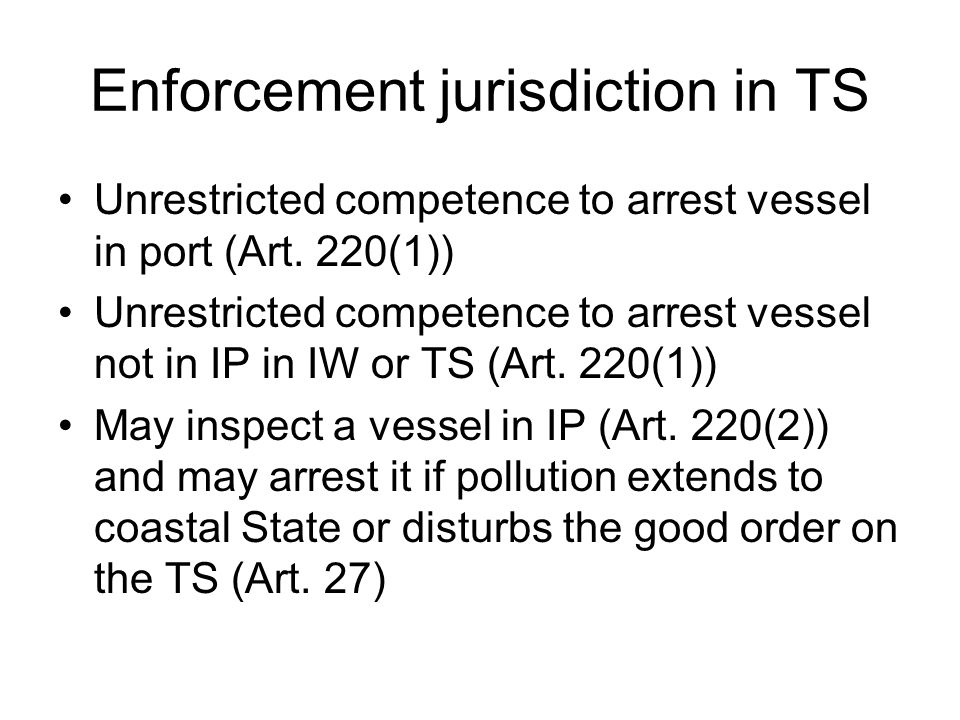 Enforcement jurisdiction in TS Unrestricted competence to arrest vessel in port (Art.