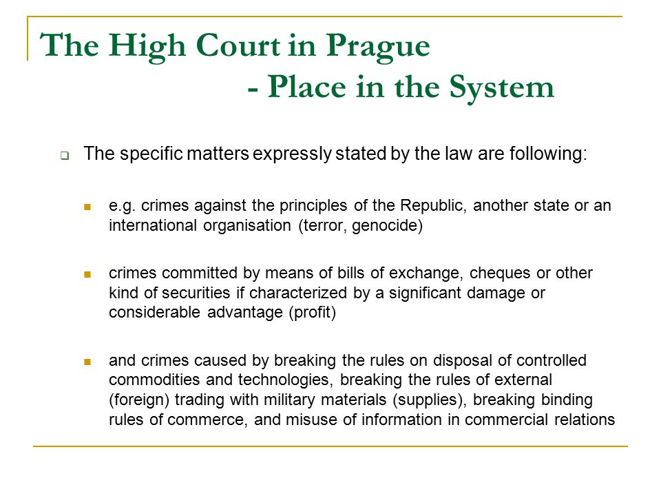The High Court in Prague - Place in the System  The specific matters expressly stated by the law are following: e.g.