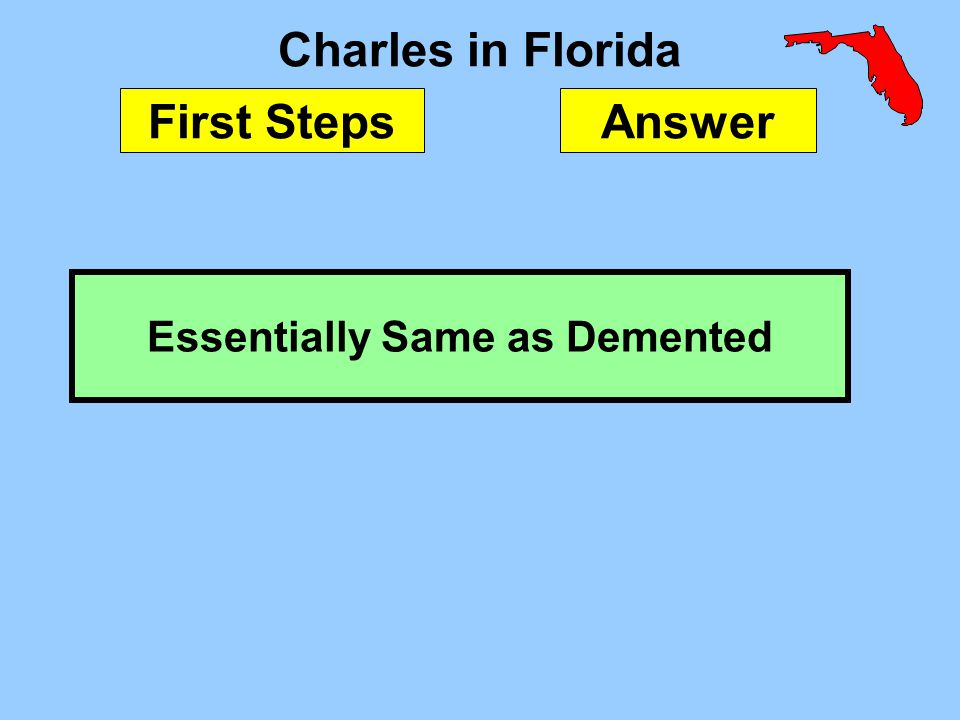 Charles in Florida Essentially Same as Demented First StepsAnswer