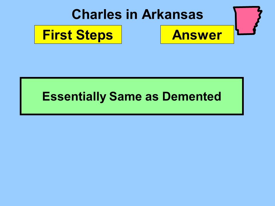 Charles in Arkansas Essentially Same as Demented First StepsAnswer