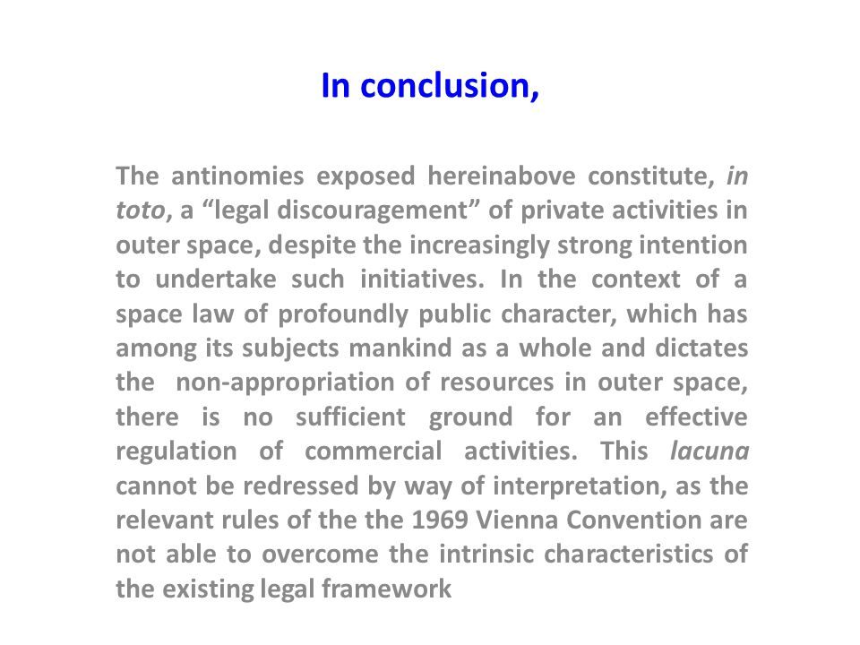 "In conclusion, The antinomies exposed hereinabove constitute, in toto, a ""legal discouragement"" of private activities in outer space, despite the incr"