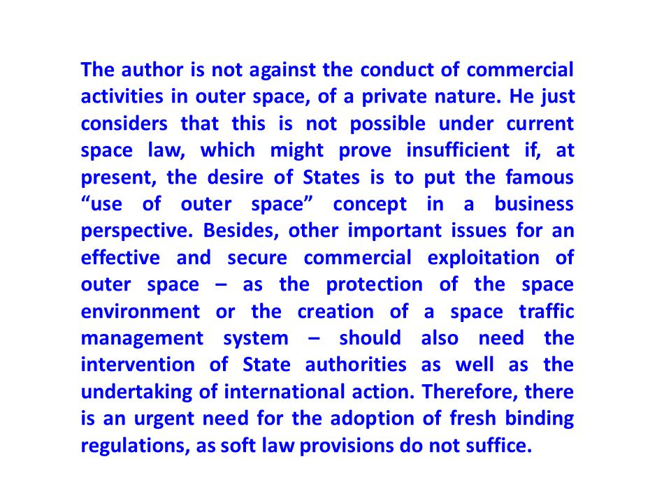 The author is not against the conduct of commercial activities in outer space, of a private nature. He just considers that this is not possible under