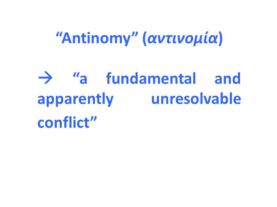 """Antinomy"" (αντινομία)  ""a fundamental and apparently unresolvable conflict"""