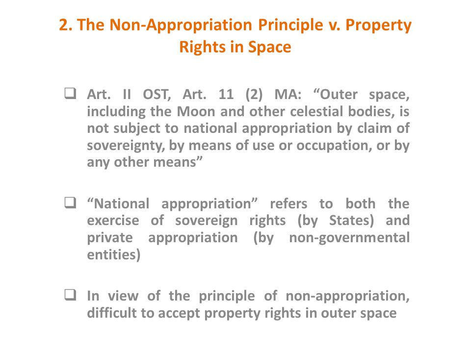 "2. The Non-Appropriation Principle v. Property Rights in Space  Art. II OST, Art. 11 (2) MA: ""Outer space, including the Moon and other celestial bod"