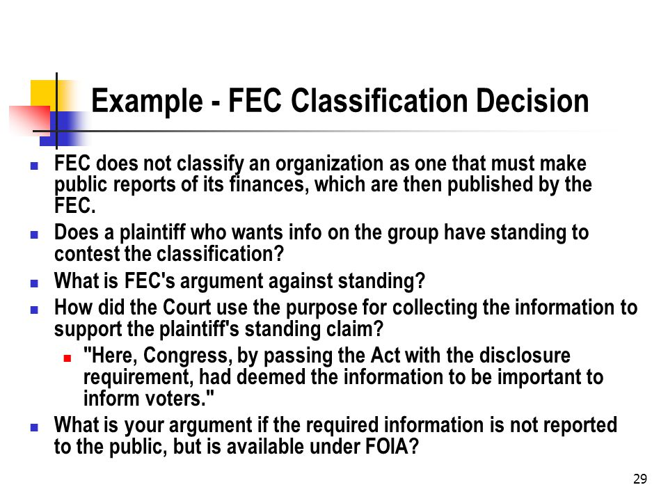 29 Example - FEC Classification Decision FEC does not classify an organization as one that must make public reports of its finances, which are then published by the FEC.