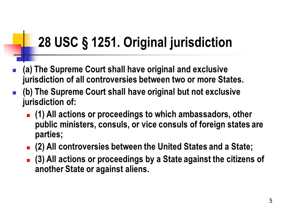 5 28 USC § 1251. Original jurisdiction (a) The Supreme Court shall have original and exclusive jurisdiction of all controversies between two or more S