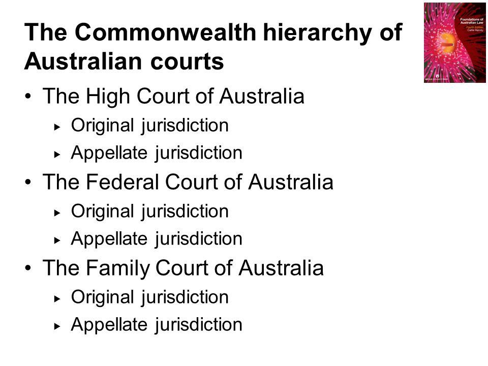 The High Court of Australia  Original jurisdiction  Appellate jurisdiction The Federal Court of Australia  Original jurisdiction  Appellate jurisd