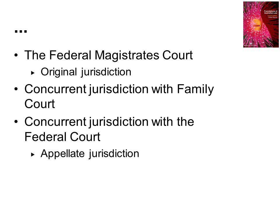 The Federal Magistrates Court  Original jurisdiction Concurrent jurisdiction with Family Court Concurrent jurisdiction with the Federal Court  Appellate jurisdiction...