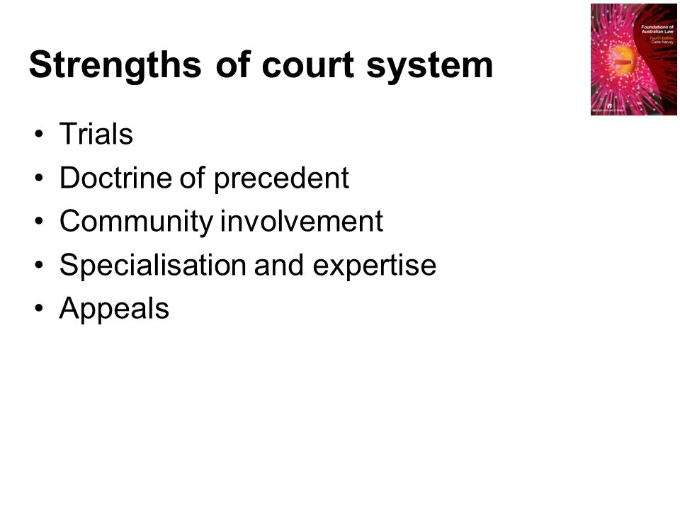 Strengths of court system Trials Doctrine of precedent Community involvement Specialisation and expertise Appeals