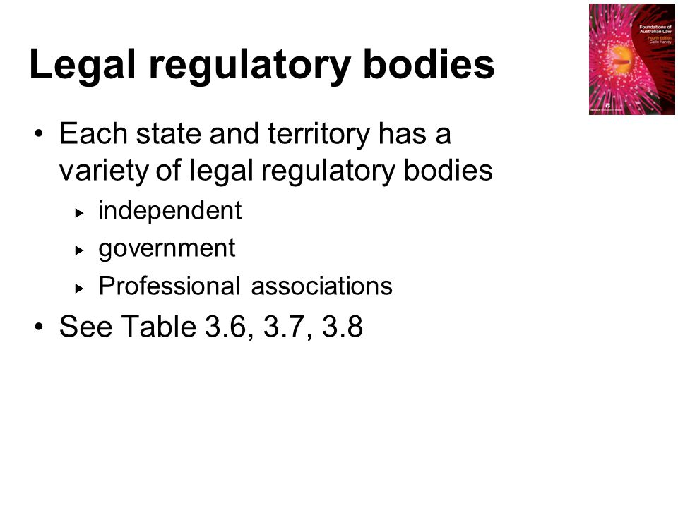 Legal regulatory bodies Each state and territory has a variety of legal regulatory bodies  independent  government  Professional associations See T