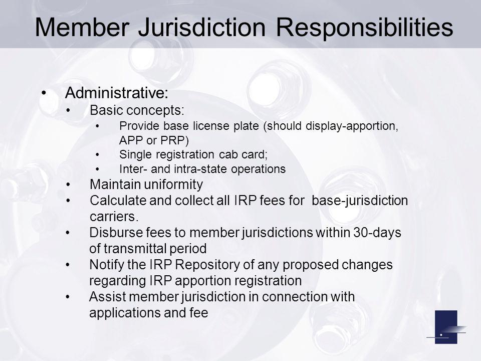 Member Jurisdiction Responsibilities Administrative: Basic concepts: Provide base license plate (should display-apportion, APP or PRP) Single registra