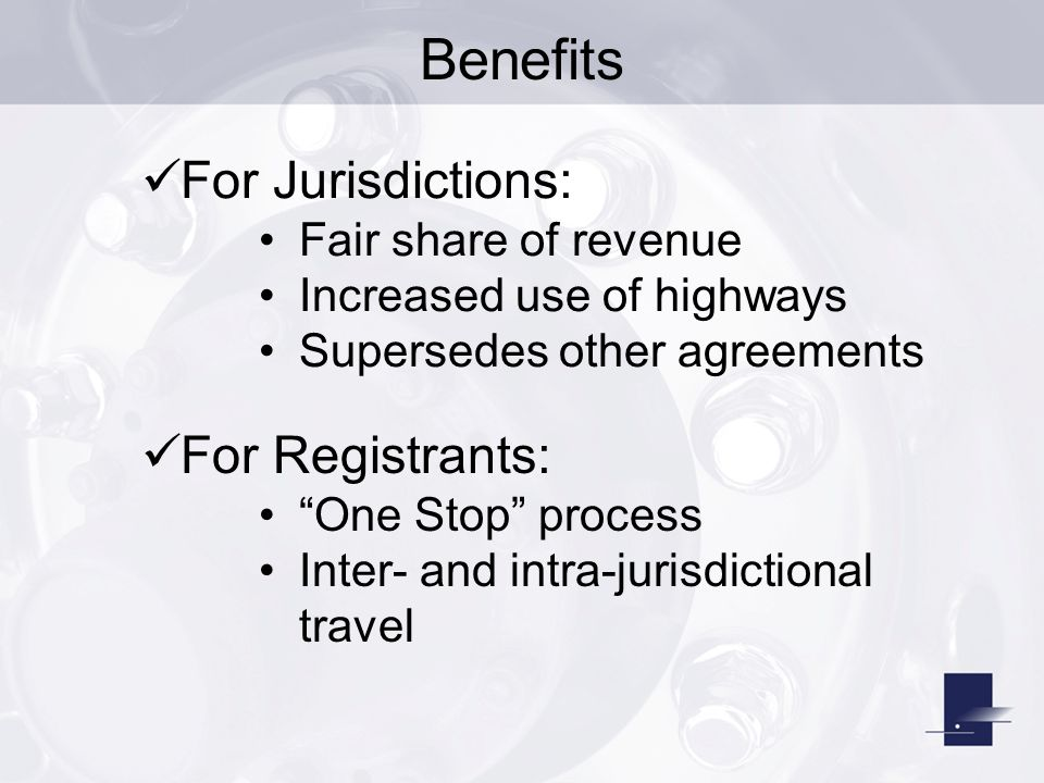 """Benefits For Registrants: """"One Stop"""" process Inter- and intra-jurisdictional travel For Jurisdictions: Fair share of revenue Increased use of highways"""