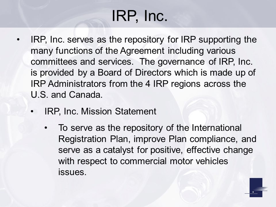 IRP, Inc. IRP, Inc. serves as the repository for IRP supporting the many functions of the Agreement including various committees and services. The gov