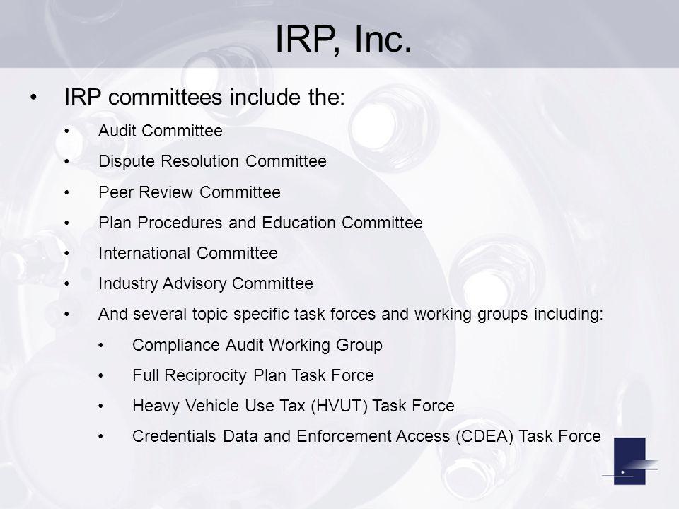IRP, Inc. IRP committees include the: Audit Committee Dispute Resolution Committee Peer Review Committee Plan Procedures and Education Committee Inter