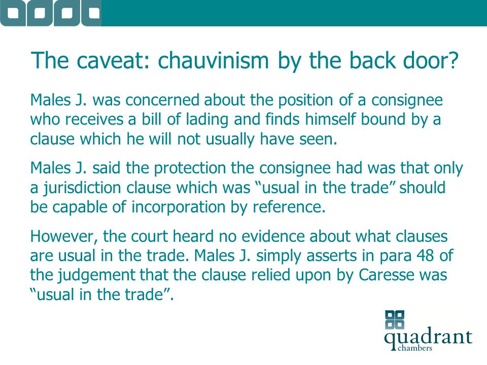 The caveat: chauvinism by the back door? Males J. was concerned about the position of a consignee who receives a bill of lading and finds himself boun