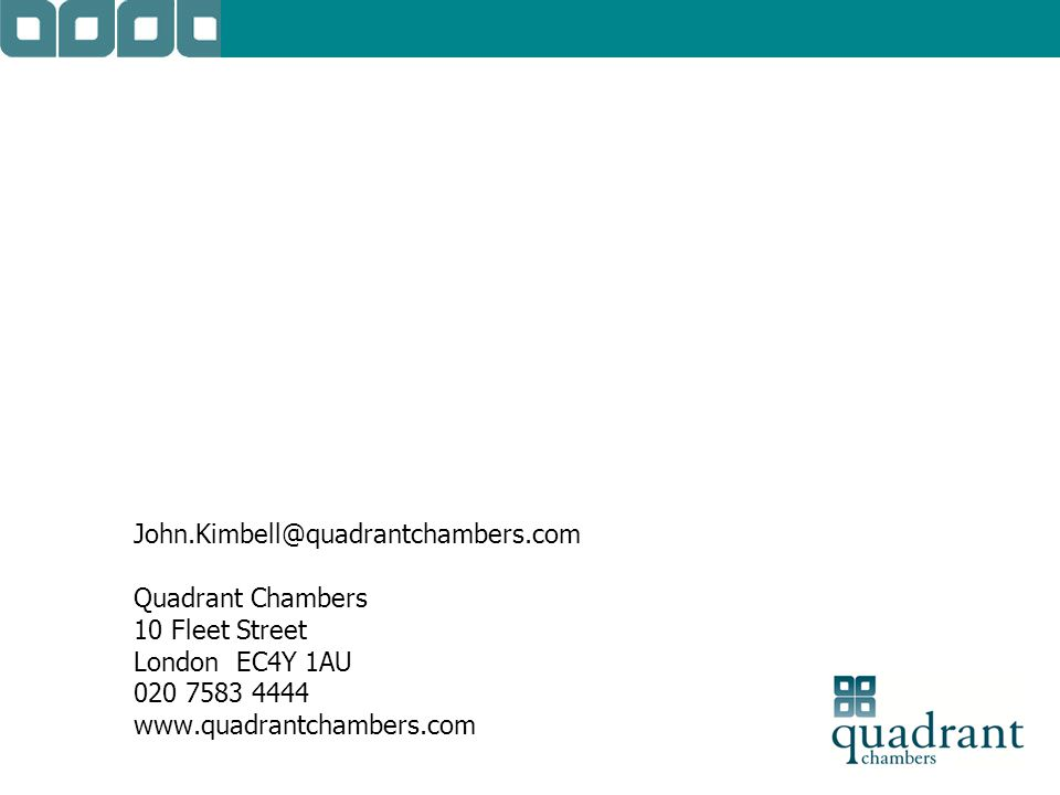 John.Kimbell@quadrantchambers.com Quadrant Chambers 10 Fleet Street London EC4Y 1AU 020 7583 4444 www.quadrantchambers.com