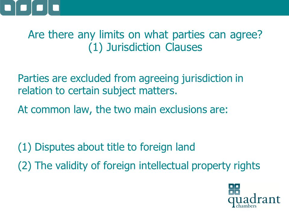 Limitations to jurisdiction clauses under the Brussels Regulation (1) Proceedings which have as their object rights in rem in immovable property or tenancies of immovable property (2) Proceedings which have as their object the validity of the constitution, the nullity or the dissolution of companies or other legal persons or associations of natural or legal persons, or of the validity of the decisions of their organs