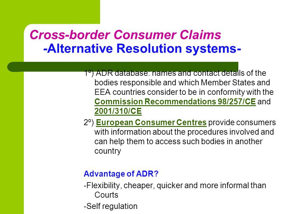 Cross-border Consumer Claims - Legal proceedings- 1- JURISDICTION : Regulation (EC) Nº 44/2001: B2B/B2C 2- APPLICABLE LAW : Regulation (EC) Nº 593/2008: B2B/B2C 3- RECOGNITION AND ENFORCEMENT: Regulation (EC) Nº 44/2001