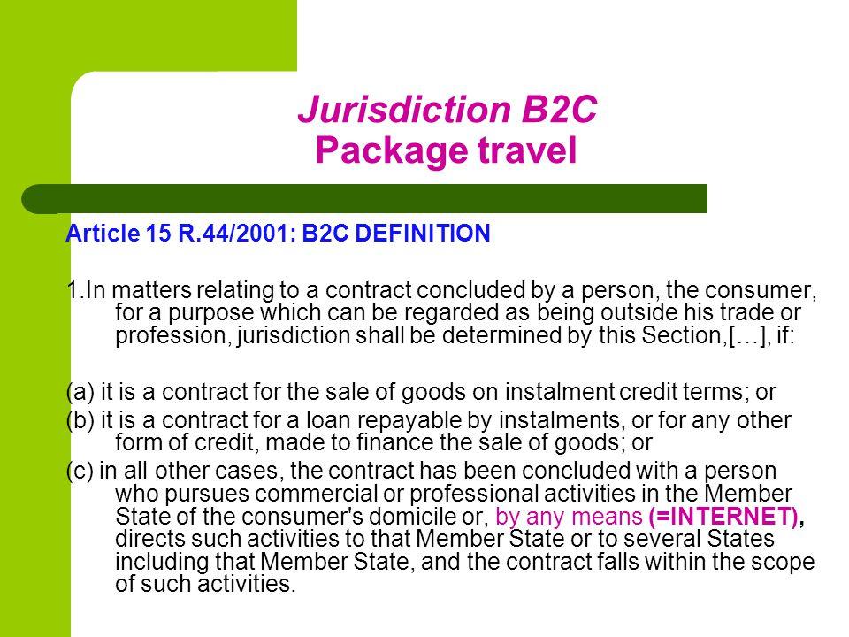 Jurisdiction B2C Package travel Article 15 R.44/2001: B2C DEFINITION 2.