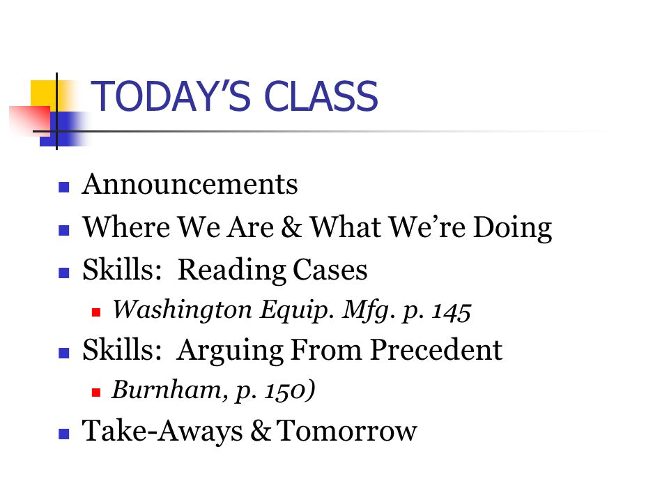 TODAY'S CLASS Announcements Where We Are & What We're Doing Skills: Reading Cases Washington Equip.