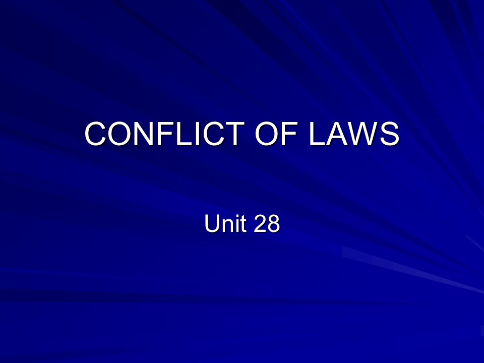CONFLICT OF LAWS Unit 28