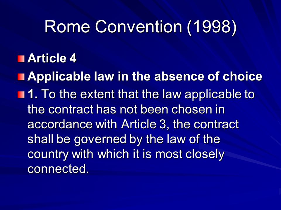 Rome Convention (1998) Article 4 Applicable law in the absence of choice 1.
