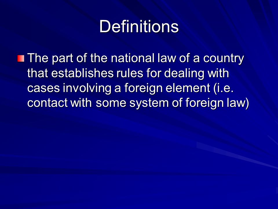 Definitions The part of the national law of a country that establishes rules for dealing with cases involving a foreign element (i.e.