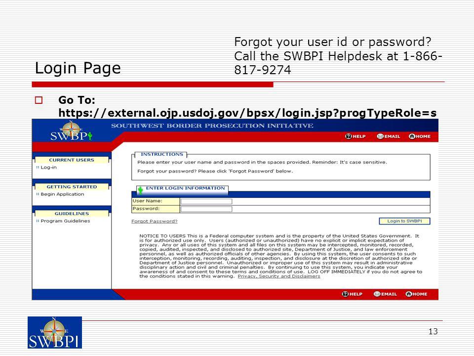 13 Login Page  Go To: https://external.ojp.usdoj.gov/bpsx/login.jsp progTypeRole=s Forgot your user id or password.