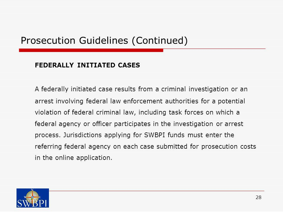 28 Prosecution Guidelines (Continued) FEDERALLY INITIATED CASES A federally initiated case results from a criminal investigation or an arrest involvin