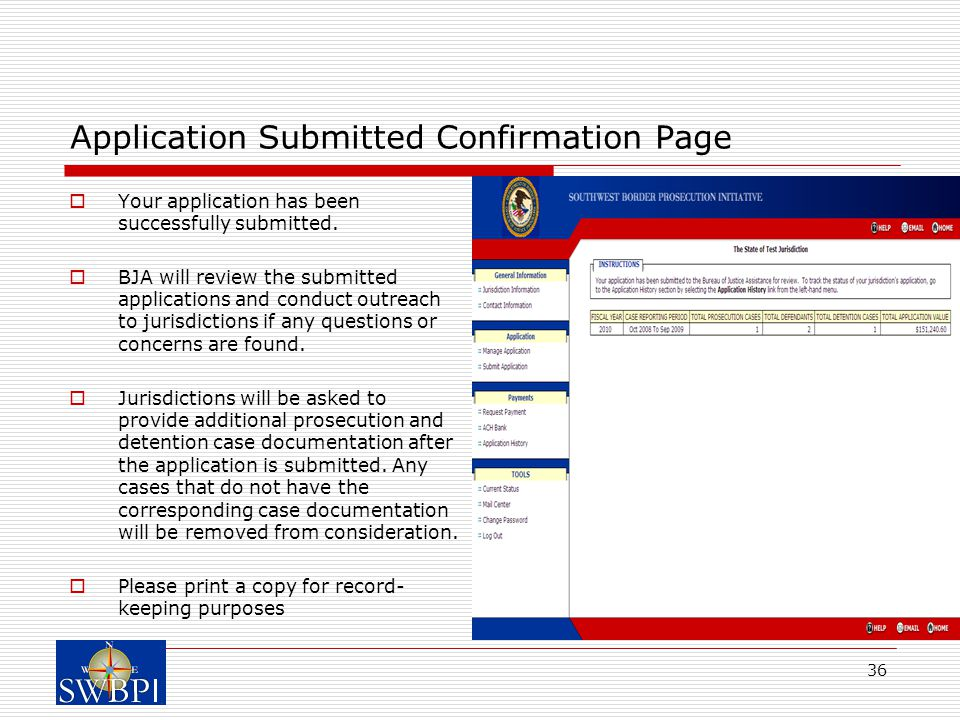 36 Application Submitted Confirmation Page  Your application has been successfully submitted.  BJA will review the submitted applications and conduc