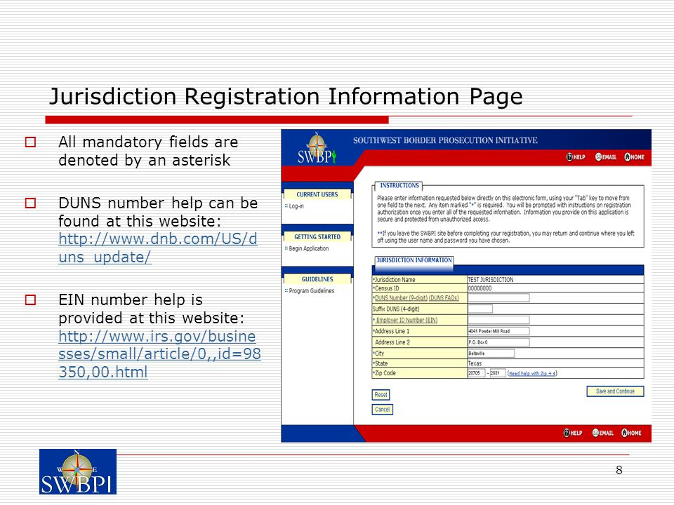 8 Jurisdiction Registration Information Page  All mandatory fields are denoted by an asterisk  DUNS number help can be found at this website: http://www.dnb.com/US/d uns_update/ http://www.dnb.com/US/d uns_update/  EIN number help is provided at this website: http://www.irs.gov/busine sses/small/article/0,,id=98 350,00.html http://www.irs.gov/busine sses/small/article/0,,id=98 350,00.html