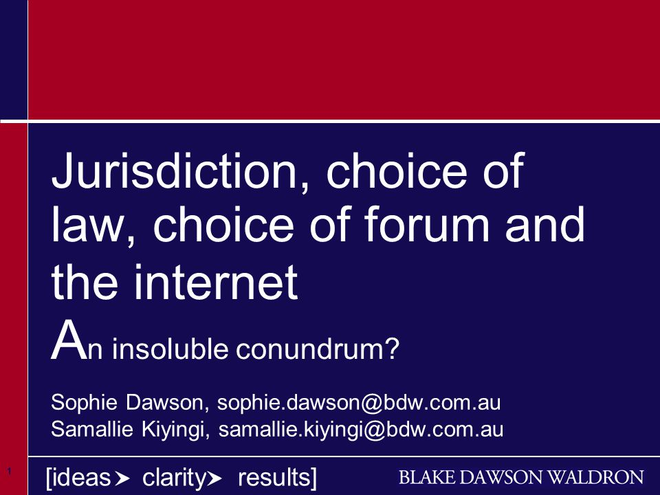 1 1 1 [ideas clarity results] Jurisdiction, choice of law, choice of forum and the internet A n insoluble conundrum.