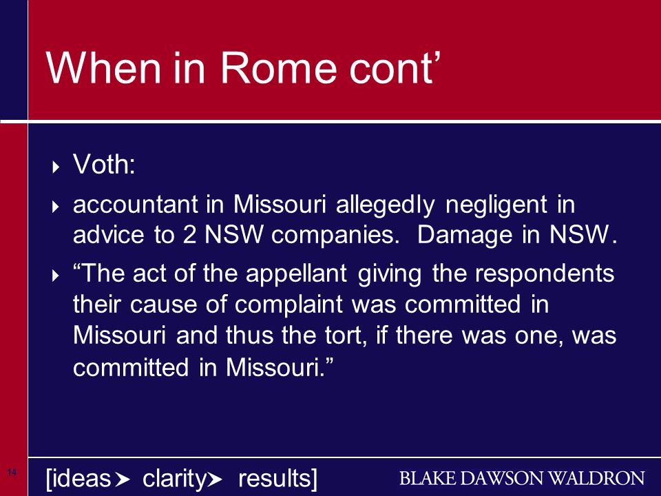 14 [ideas clarity results] When in Rome cont'  Voth:  accountant in Missouri allegedly negligent in advice to 2 NSW companies.