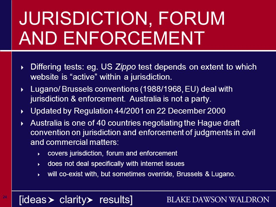 24 [ideas clarity results] JURISDICTION, FORUM AND ENFORCEMENT  Differing tests: eg.