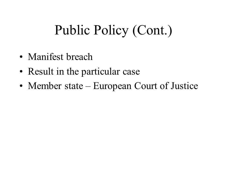 Public Policy (Cont.) Manifest breach Result in the particular case Member state – European Court of Justice