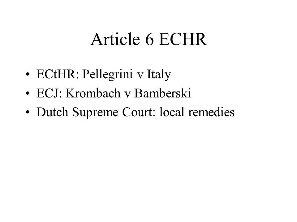 Article 6 ECHR ECtHR: Pellegrini v Italy ECJ: Krombach v Bamberski Dutch Supreme Court: local remedies
