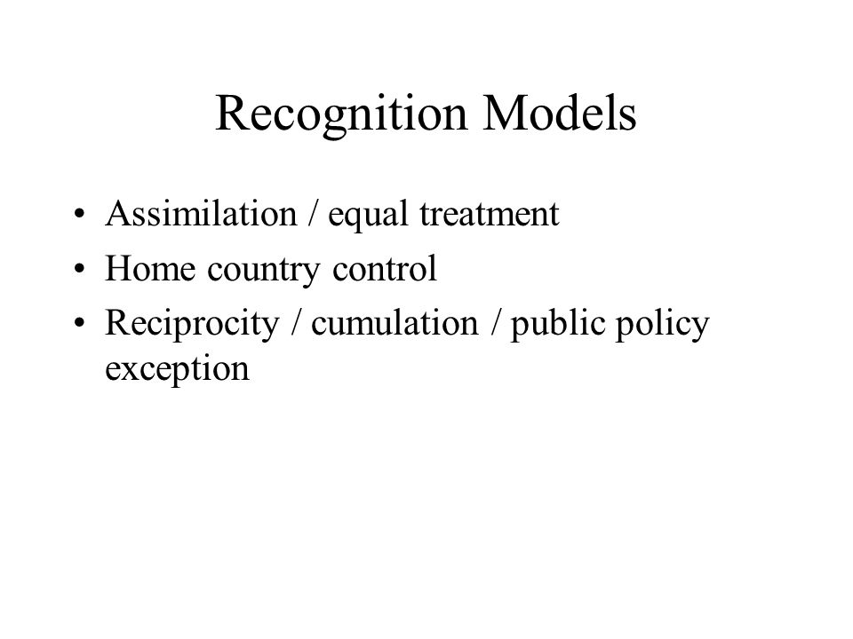 Recognition Models Assimilation / equal treatment Home country control Reciprocity / cumulation / public policy exception