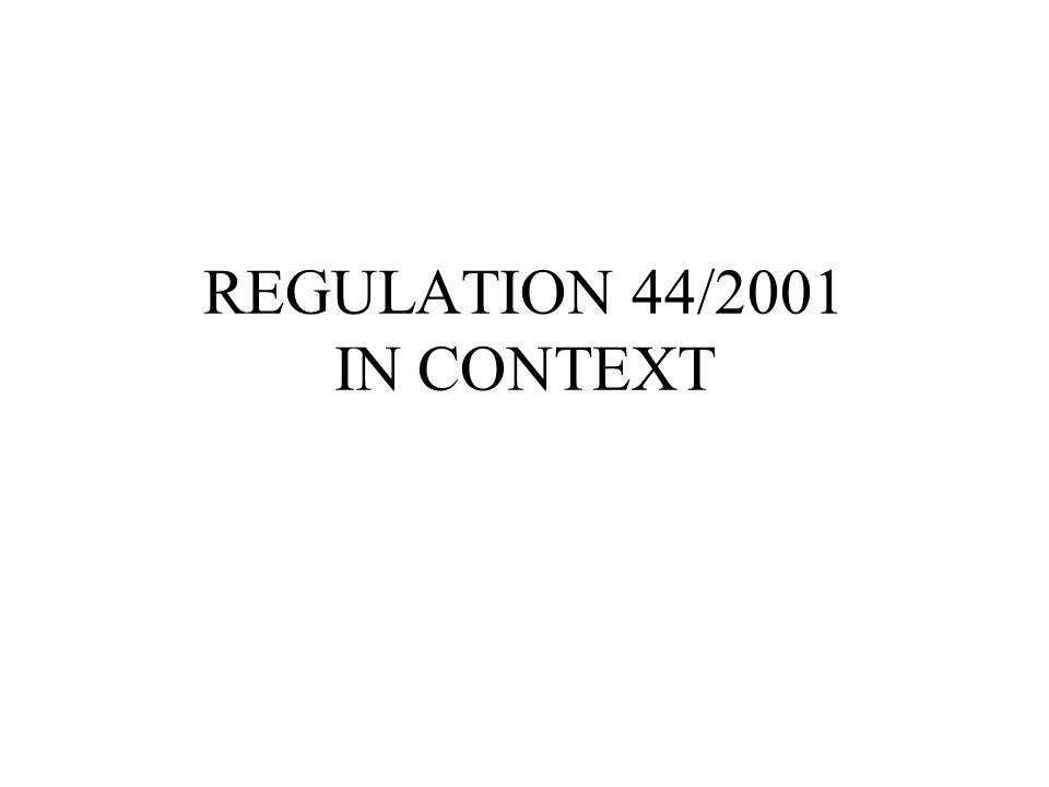 REGULATION 44/2001 IN CONTEXT