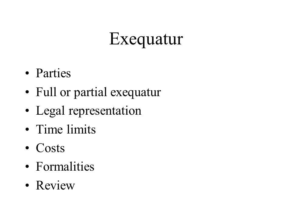 Exequatur Parties Full or partial exequatur Legal representation Time limits Costs Formalities Review