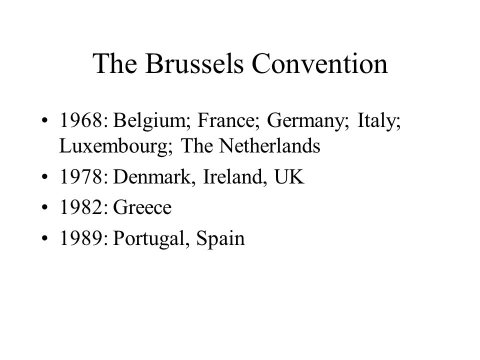 The Lugano Convention 1988: EC Member States + EFTA Member States: Austria, Norway, Sweden, Finland, Iceland, Switzerland 1997: Austria, Sweden, Finland accede to Brussels I 2002: Poland accedes to Lugano