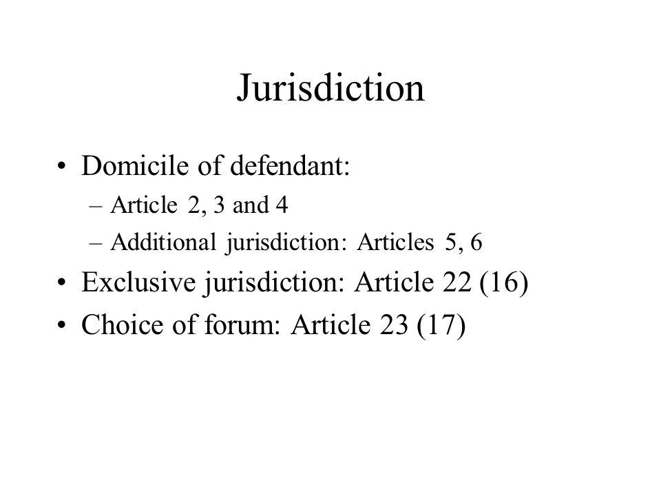 Jurisdiction Domicile of defendant: –Article 2, 3 and 4 –Additional jurisdiction: Articles 5, 6 Exclusive jurisdiction: Article 22 (16) Choice of forum: Article 23 (17)