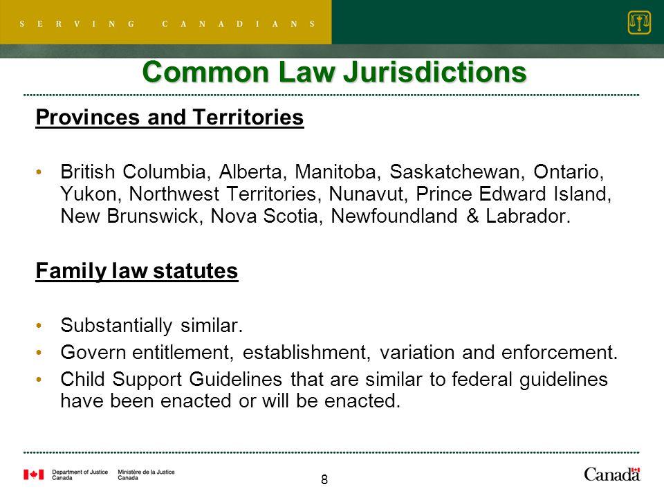 8 Common Law Jurisdictions Provinces and Territories British Columbia, Alberta, Manitoba, Saskatchewan, Ontario, Yukon, Northwest Territories, Nunavut, Prince Edward Island, New Brunswick, Nova Scotia, Newfoundland & Labrador.